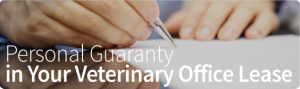 Personal Guaranty in Your Veterinary Office Lease