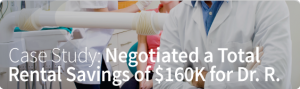 Case Study: Negotiated a Total Rental Savings of $160K for Dr. R.